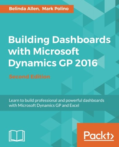 Building Dashboards with Microsoft Dynamics GP 2016 - Second Edition PDF