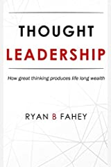 Thought Leadership: How Great Thinking Produces Life Long Wealth Paperback