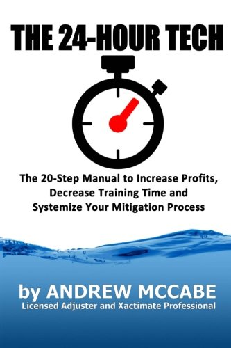 The 24-Hour Tech: Increase Profits, Decrease Training Time and Systemize Your Mitigation Process (The Claim Clinic) (Volume 1)