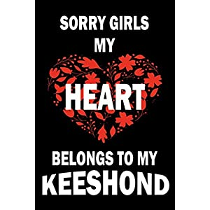 Sorry Girls My Heart Belongs To My KEESHOND: Valentine's Day Gift , Lined Journal Notebook to Write In for Notes, To Do Lists, Notepad, College Ruled ... and for all Dogs & Cats Lovers and owners 2
