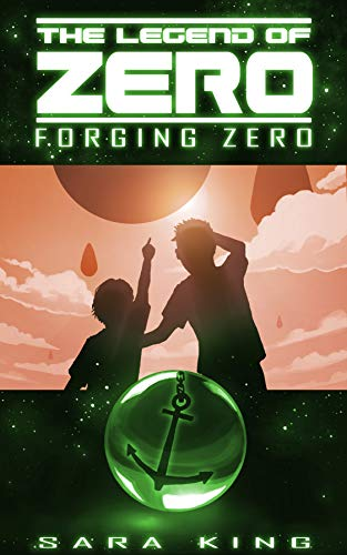 Forging Zero (The Legend of ZERO, Book 1) by [King, Sara]