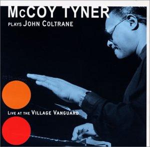 Mccoy Tyner Plays John Coltrane Live at the Village Vanguard (John Coltrane Live At The Village Vanguard)