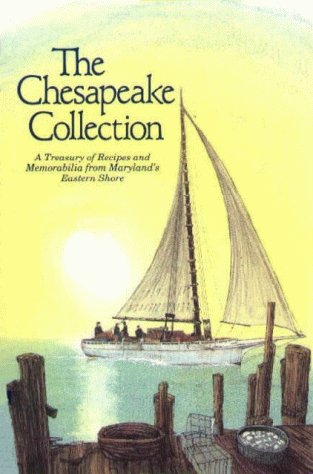 The Chesapeake Collection: A Treasury of Recipes and Memorabilia from Maryland's Eastern Shore by Woman's Club of Denton