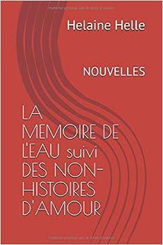 Descargar Torrents Online La Memoire De L'eau Suivi Des Non-histoires D'amour: Nouvelles Gratis PDF