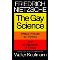 The Gay Science, with a prelude in rhymes and an appendix of songs. Translated, with commentary , by Walter Kaufmann