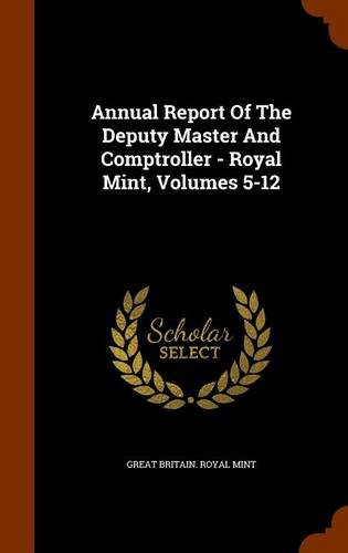 Annual Report Of The Deputy Master And Comptroller - Royal Mint, Volumes 5-12 pdf epub