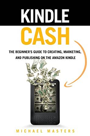 kindle cash   the beginner s guide to creating marketing
