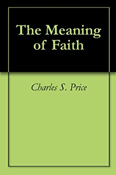 The Meaning of Faith by [Price, Charles S.]