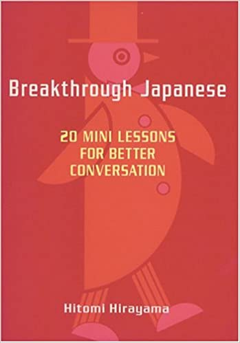 Breakthrough Japanese: 20 Mini Lessons on Language and Culture