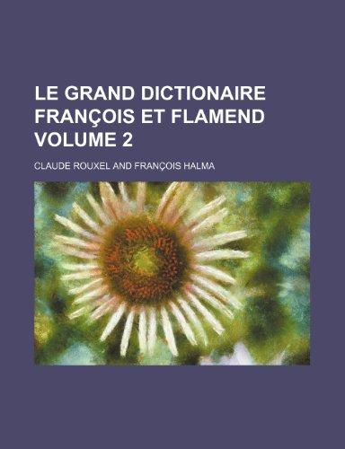 Le Grand Dictionaire Francois Et Flamend Volume 2