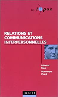 Relations et Communication interpersonnelles par Edmond Marc