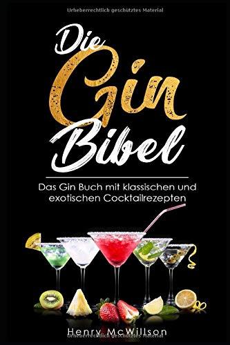 Die Gin Bibel  Das Gin Buch Mit Klassischen Und Exotischen Rezepten
