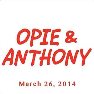 Opie & Anthony, Joby Ogwyn, March 26, 2014 Radio/TV Program