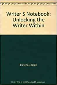 A Writer S Notebook Unlocking The Writer Within Ralph border=
