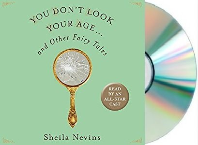 [You Don't Look Your Age Audiobook][Sheila Nevins You Don't Look Your Age Audio]