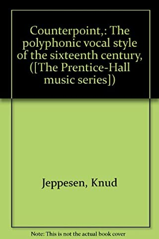 Counterpoint,: The polyphonic vocal style of the sixteenth century, ([The Prentice-Hall music (Counterpoint Series)