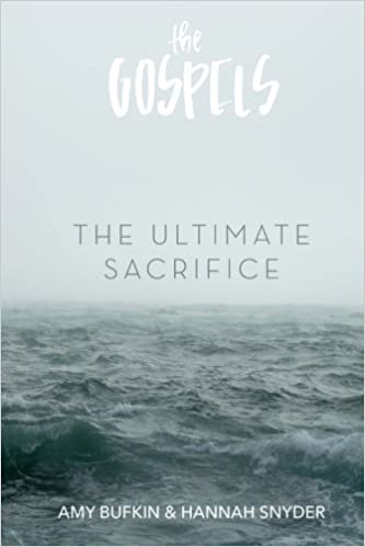 The Gospels: The Ultimate Sacrifice: Amy Bufkin, Hannah