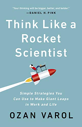 Think Like a Rocket Scientist: Simple Strategies You Can Use to Make Giant Leaps in Work and Life by PublicAffairs