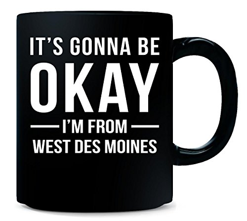 It's Gonna Be Okay I'm From West Des Moines City Cool Gift - Mug]()