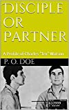 Disciple or Partner: A Profile of Charles 'Tex' Watson