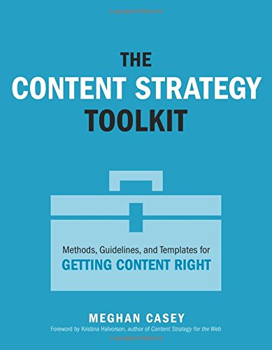 The Content Strategy Toolkit: Methods, Guidelines, and Templates for Getting Content Right (Voices That Matter) by New Riders Publishing