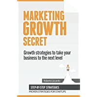 Marketing Growth Secret: Growth hacking, Marketing, PR and Brand strategies to lead your startup to success.