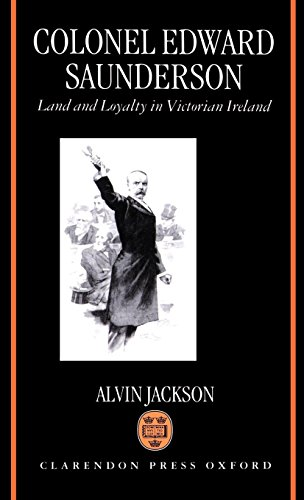 Colonel Edward Saunderson: Land and Loyalty in Victorian Ireland