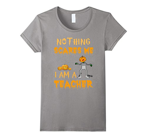 Womens Halloween Nothing Scares Me I'm A Teacher T-Shirt Small Slate - College Guy Halloween Costumes Ideas