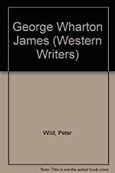 George Wharton James (Western Writer Series#93) by Peter Wild (1990-06-02)