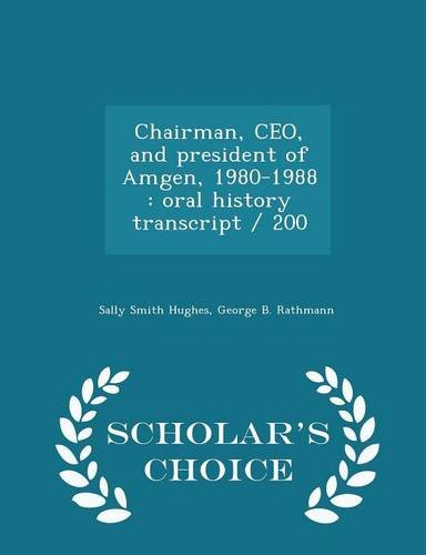chairman-ceo-and-president-of-amgen-1980-1988-oral-history-transcript-200-scholars-choice-edition