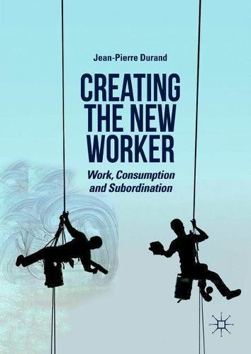 Creating the New Worker: Work, Consumption and Subordination