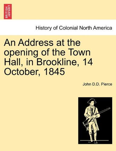 An Address at the opening of the Town Hall, in Brookline, 14 October, 1845 PDF