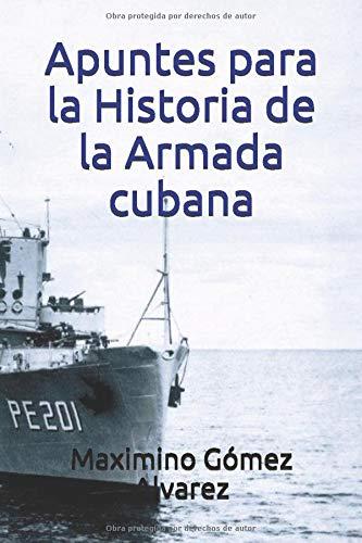 Apuntes para la Historia de la Armada cubana: Amazon.es: Gómez Alvarez, auto Maximino: Libros