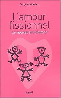 L'amour fissionnel : Le nouvel art d'aimer par Chaumier