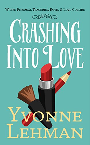 Crashing Into Love - Where Personal Tragedies, Faith, & Love Collide by [Lehman, Yvonne]