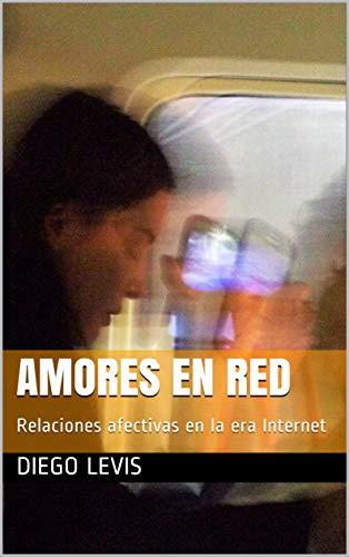 Amores en red: Relaciones afectivas en la era Internet (No ficción nº 2)