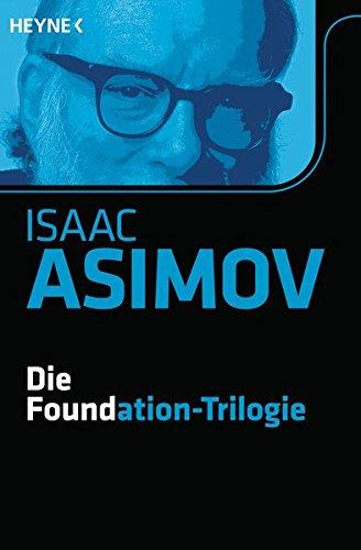 Die Foundation-Trilogie: Foundation / Foundation und Imperium / Zweite Foundation (Roboter und Foundation - der Zyklus, Band 11)