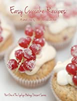 Easy Cupcake Recipes: A simple step by step sweet cupcake book