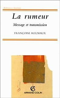 La rumeur: Message et transmission par Françoise Reumaux