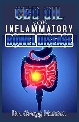 CBD OIL FOR INFLAMMATORY BOWEL DISEASE: Effective Remedy for IBD, Using the Powerful CBD OIL and Nutrition Tips to Manage IBD