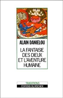 La fantaisie des dieux et l'aventure humaine par Daniélou