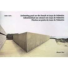 Alvaro Siza: Swimming Pool on the Beach at Leca De Palmeira 1953-1973