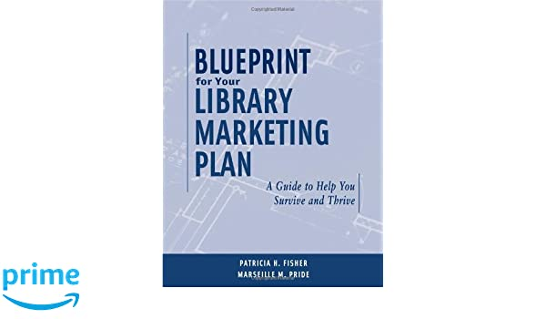 Amazon blueprint for your library marketing plan 9780838909096 amazon blueprint for your library marketing plan 9780838909096 patricia h fisher marseille m pride books malvernweather Images