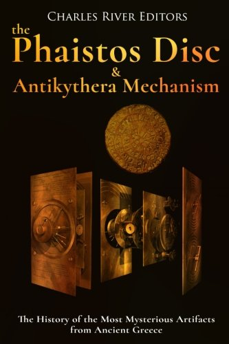 The Phaistos Disc and Antikythera Mechanism: The History of the Most Mysterious Artifacts from Ancient Greece