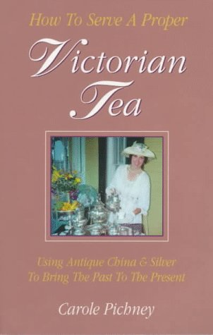 How to Serve a Proper Victorian Tea: Using Antique China and Silver to Bring the Past to the Present