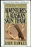 Adventures in the Alaskan Skin Trade, John Hawkes, 0140092838
