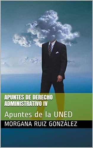 Apuntes de Derecho Administrativo IV: Apuntes de la UNED por Morgana Ruiz González
