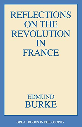 Reflections on the Revolution in France (Great Books in Philosophy)