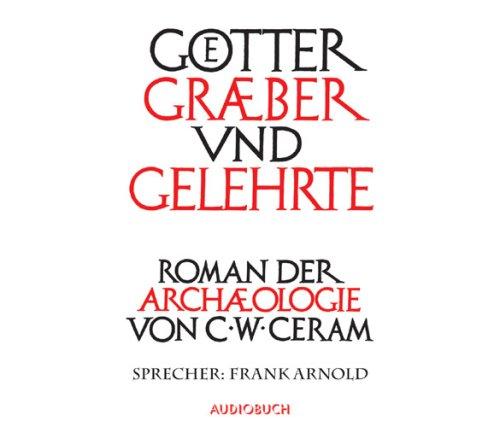 Götter, Gräber und Gelehrte. Ungekürzte Lesung. 12 CDs