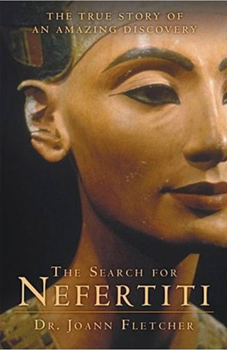 Egyptian 18th Dynasty - The Search for Nefertiti: The True Story of an Amazing Discovery